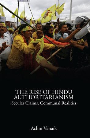 The Rise of Hindu Authoritarianism by Achin Vanaik