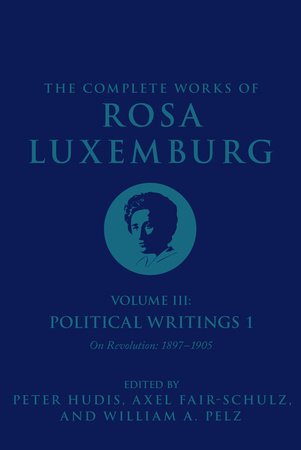 The Complete Works of Rosa Luxemburg, Volume III by Rosa Luxemburg