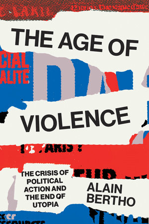The Age of Violence by Alain Bertho