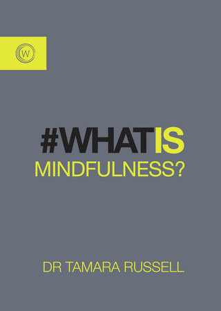 What is Mindfulness? by Tamara Russell