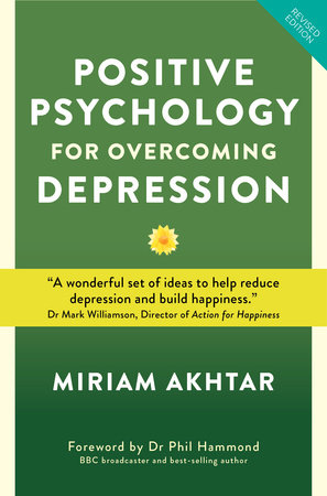 Positive Psychology For Overcoming Depression by Miriam Akhtar