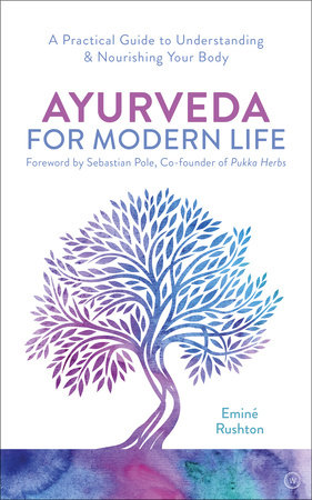 Ayurveda for Modern Life by Eminé Kali Rushton