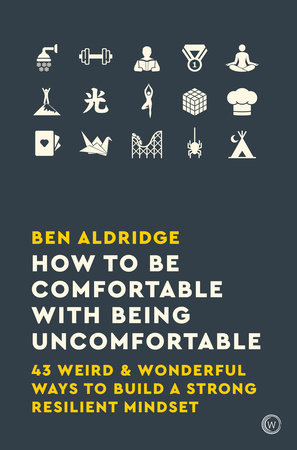 How to Be Comfortable with Being Uncomfortable by Ben Aldridge