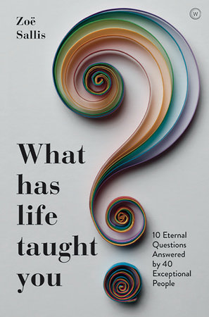 What Has Life Taught You? by Zoe Sallis