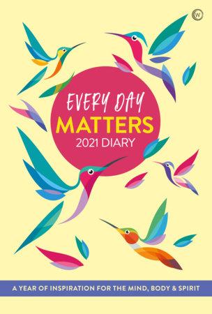 Every Day Matters 2021 Desk Diary by Watkins Publishing