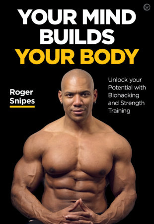 Your Mind Builds Your Body by Roger Snipes