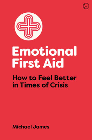 Emotional First Aid by Michael James