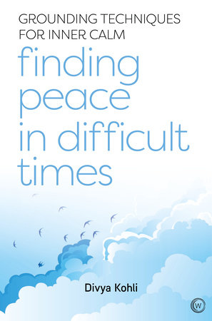 Finding Peace in Difficult Times by Divya Kohli