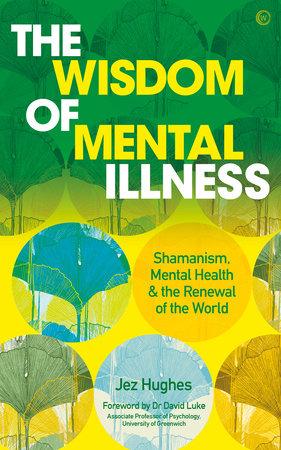 The Wisdom of Mental Illness by Jez Hughes