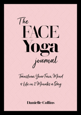 The Face Yoga Journal by Danielle Collins
