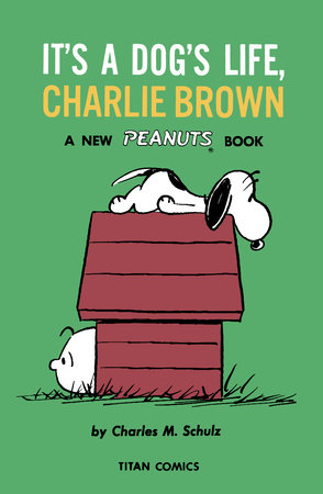 Peanuts: It's A Dog's Life, Charlie Brown by Charles M. Schulz