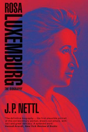 Rosa Luxemburg by J.P. Nettl