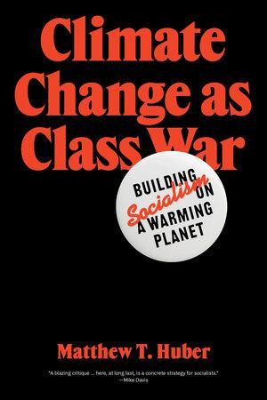 Climate Change as Class War by Matthew T. Huber