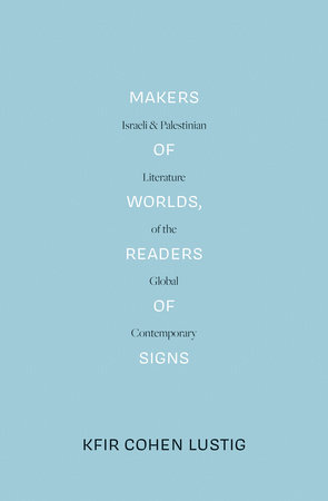 Makers of Worlds, Readers of Signs by Kfir Cohen Lustig