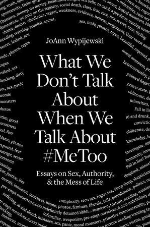 What We Don't Talk About by Joann Wypijewski