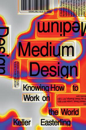 Medium Design by Keller Easterling