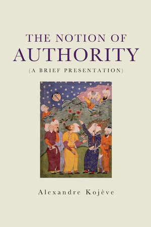 The Notion of Authority by Alexandre Kojeve