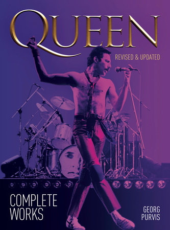 Queen: Complete Works (revised and updated) by Georg Purvis