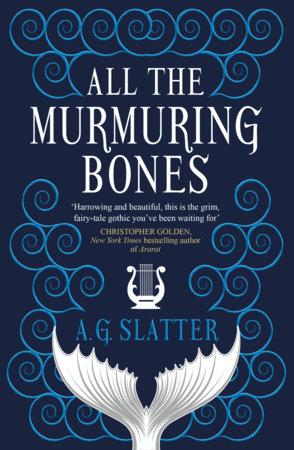 All the Murmuring Bones by A.G. Slatter