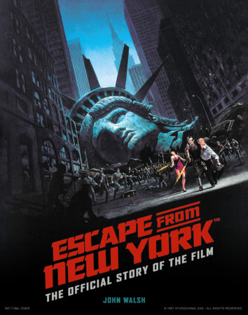 Escape from New York: The Official Story of the Film by John Walsh