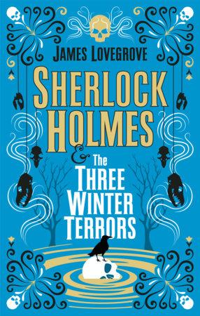 Sherlock Holmes and The Three Winter Terrors by James Lovegrove