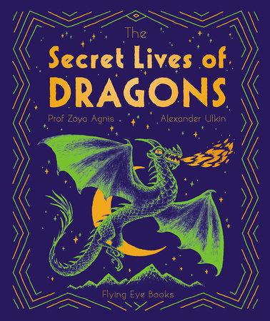 The Secret Lives of Dragons by Zoya Agnis
