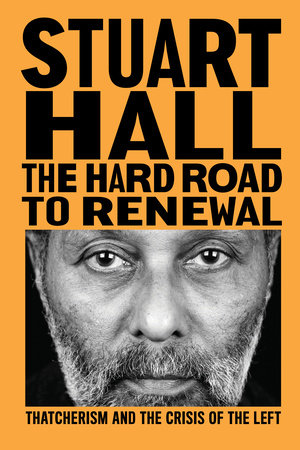 The Hard Road to Renewal by Stuart Hall