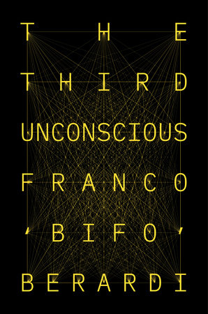 The Third Unconscious by Franco Bifo Berardi