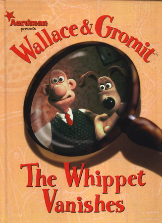 Wallace & Gromit: The Whippet Vanishes by Ian Rimmer