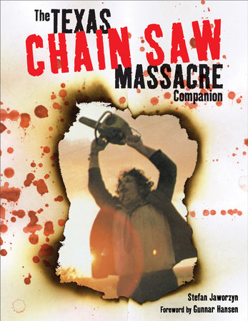 The Texas Chain Saw Massacre Companion by Stefan Jaworzyn