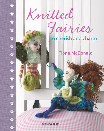 Knitted Fairies by Fiona McDonald