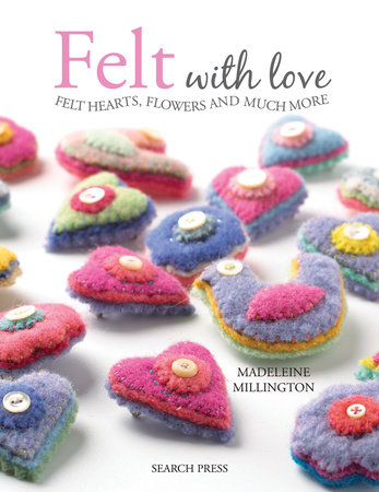 Felt with Love by Madeleine Millington