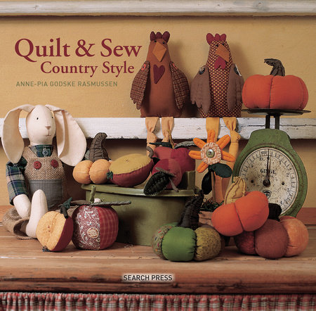 Quilt and Sew Country Style by Anne-Pia Godske Rasmussen