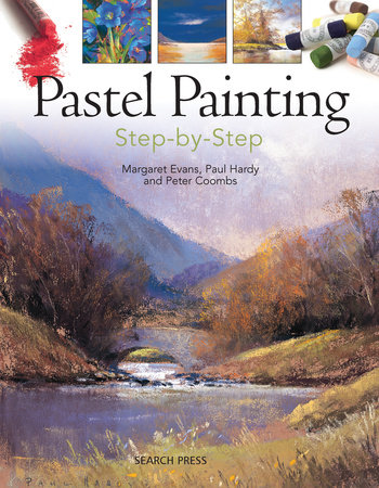 Pastel Painting Step-by-Step by Margaret Evans, Paul Hardy, andPeter Coombs