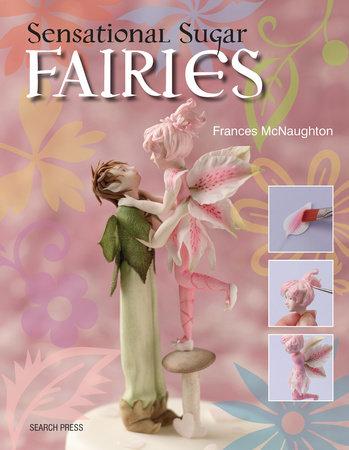 Sensational Sugar Fairies by Frances McNaughton
