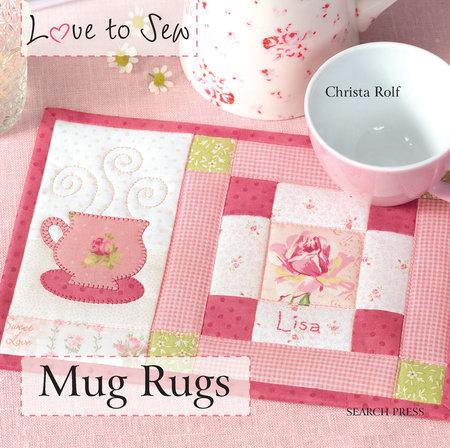 Love to Sew: Mug Rugs by Christa Rolf