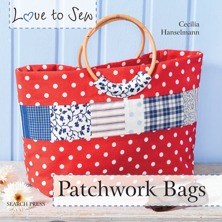 Love to Sew: Patchwork Bags by Cecilia Hanselmann