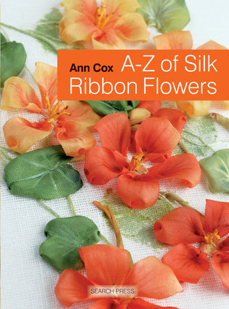 A-Z of Silk Ribbon Flowers by Ann Cox
