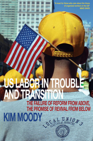 US Labor in Trouble and Transition by Kim Moody