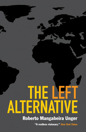 The Left Alternative by Roberto Mangabeira Unger