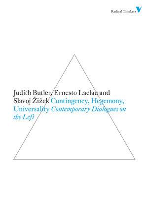 Contingency, Hegemony, Universality by Judith Butler, Ernesto Laclau and Slavoj Zizek