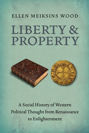Liberty and Property by Ellen Meiksins Wood