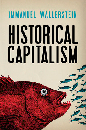 Historical Capitalism with Capitalist Civilization by Immanuel Wallerstein