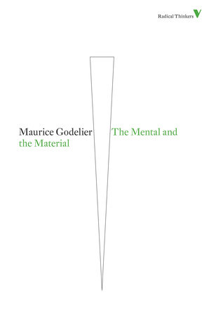 The Mental and the Material by Maurice Godelier