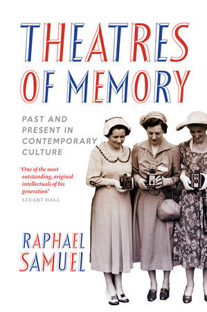 Theatres of Memory by Raphael Samuel