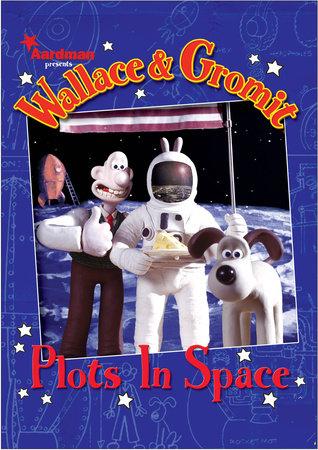 Wallace & Gromit: Plots in Space by Dan Abnett