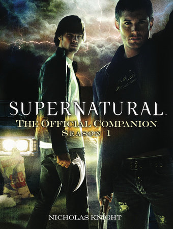 Supernatural: The Official Companion Season 1 by Nicholas Knight