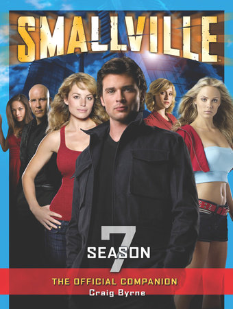 Smallville: The Official Companion Season 7 by Craig Byrne