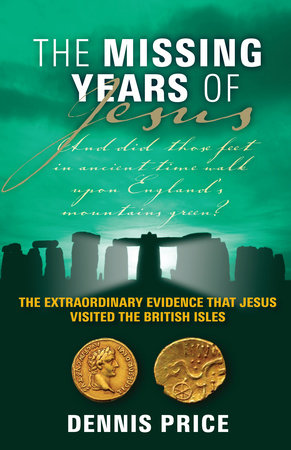 The Missing Years of Jesus by Dennis Price