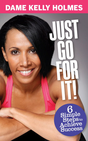 Just Go For It by Dame Kelly Holmes